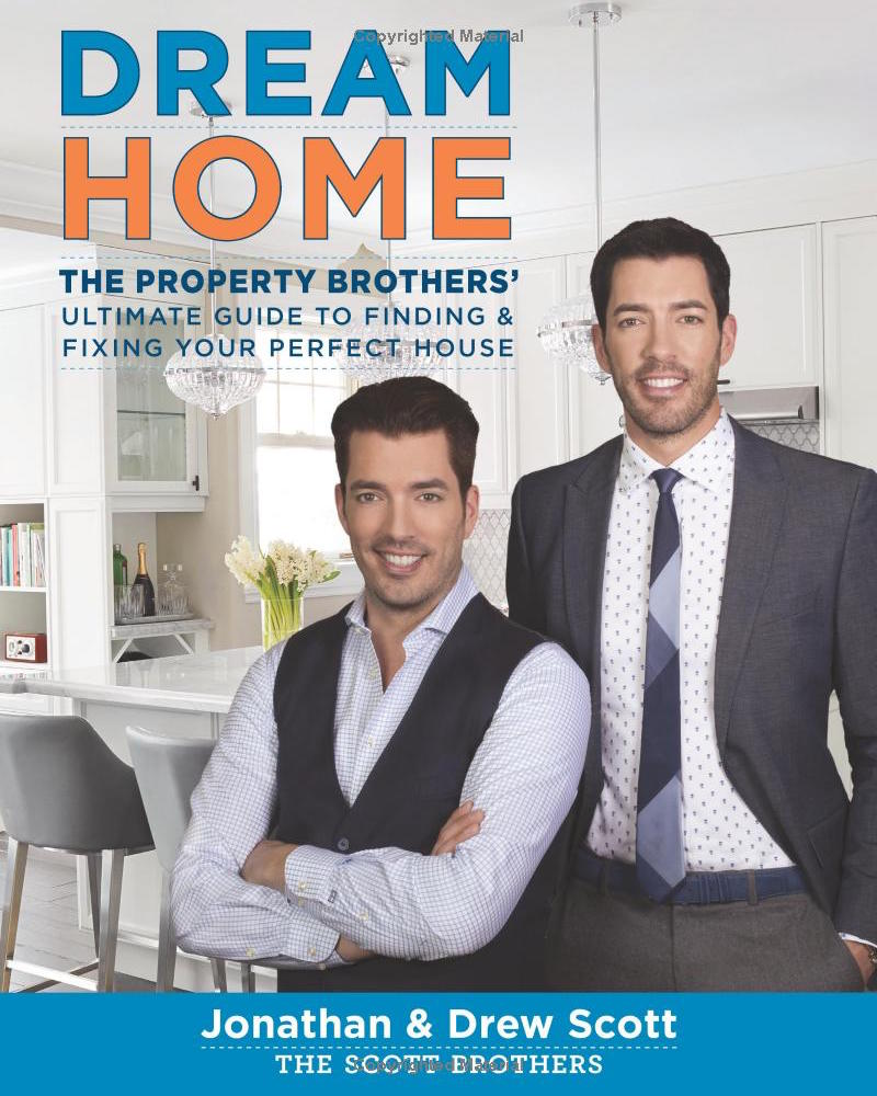 Dream Home The Property Brothers' Ultimate Guide to Finding & Fixing Your Perfect House