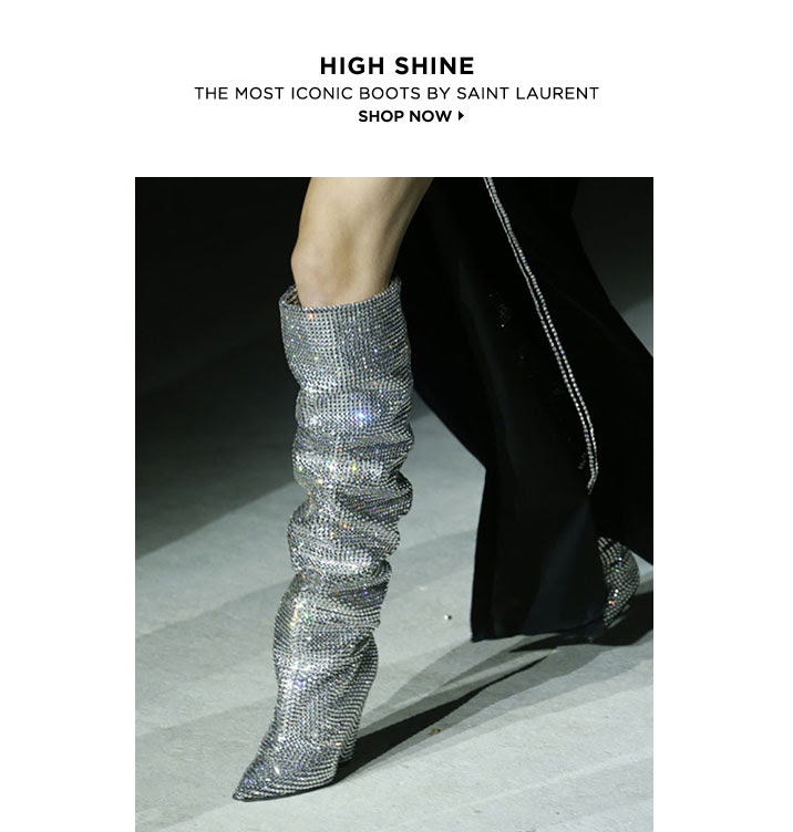 HIGH SHINE. THE MOST ICONIC BOOTS BY SAINT LAURENT. SHOP NOW