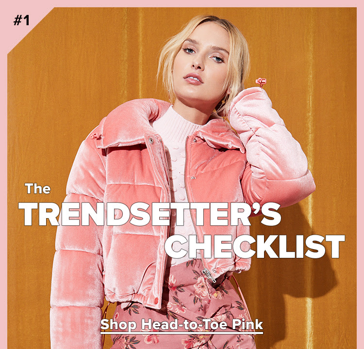 The Trendsetter's Checklist. 5 must-have looks to buy now & wear ASAP. Shop head-to-toe pink.