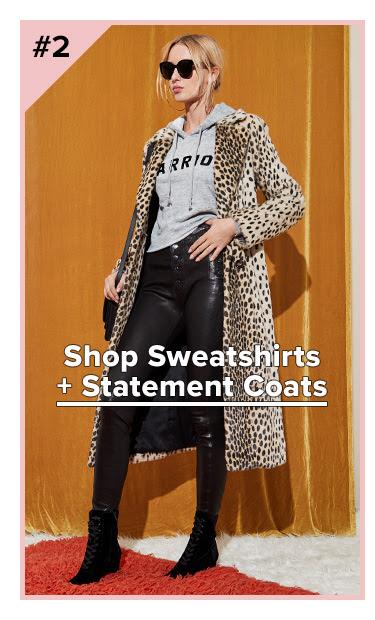 #2 Sweatshirts + Statement Coats. Shop Now.
