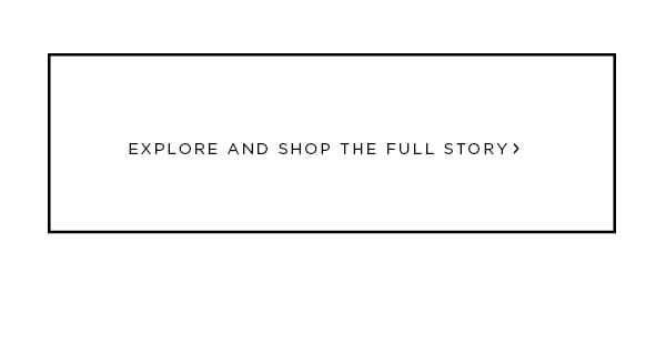 Explore and Shop the Full Story