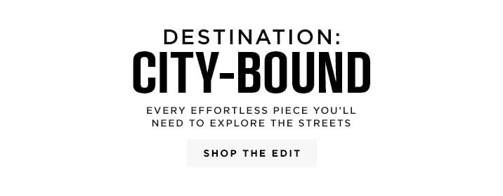 Destination: City-Bound - Shop The Edit
