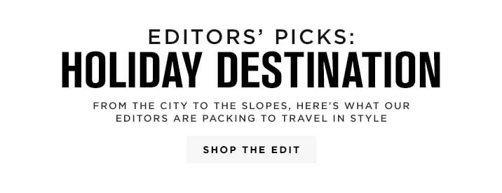 EDITORS' PICKS: HOLIDAY DESTINATION - SHOP THE EDIT