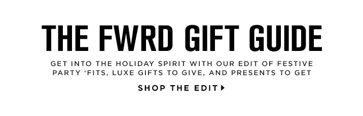 The FWRD Gift Guide - Shop The Edit