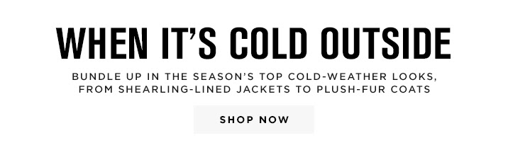 When Its Cold Outside - Shop Now