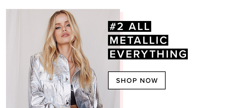 #2 All Metallic Everything. Shop now.