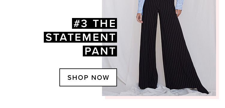 #3 The Statement Pant. Shop now.