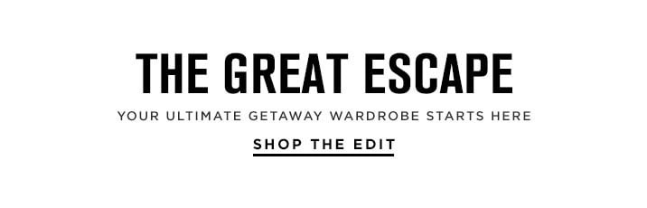 The Great Escape - Shop The Edit