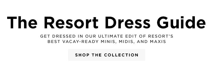 The Resort Dress Guide - Shop The Collection