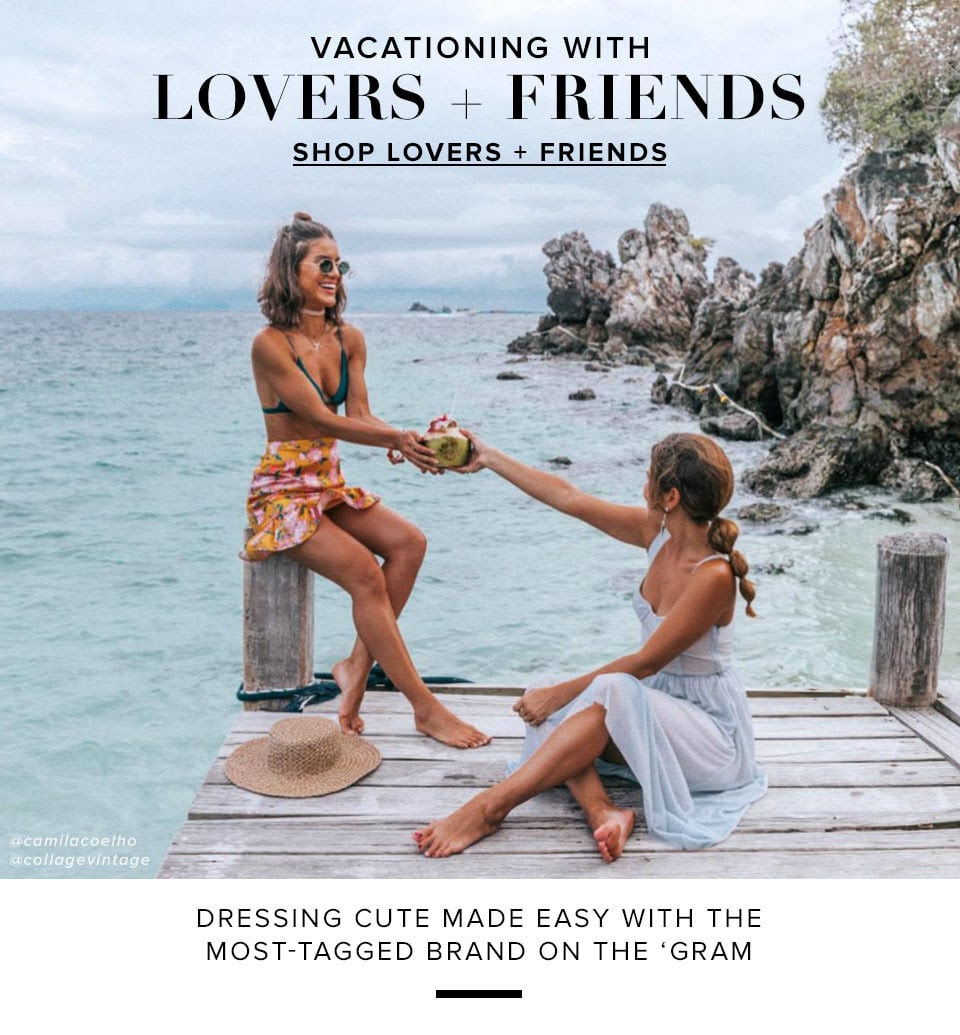 Vacationing with Lovers + Friends. Dressing cute made easy with the most-tagged brand on the 'gram. Shop Lovers + Friends.