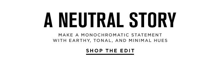 A Neutral Story - Shop The Edit