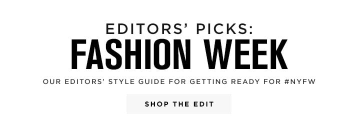 Editors Picks: Fashion Week - Shop Now
