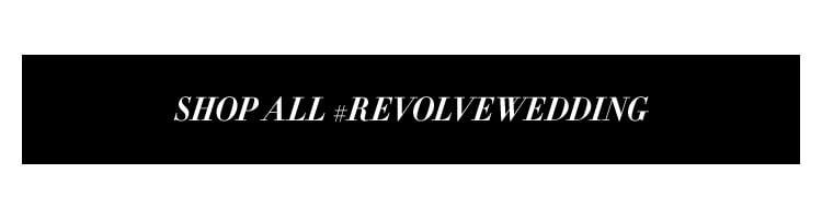 Shop all #REVOLVEwedding