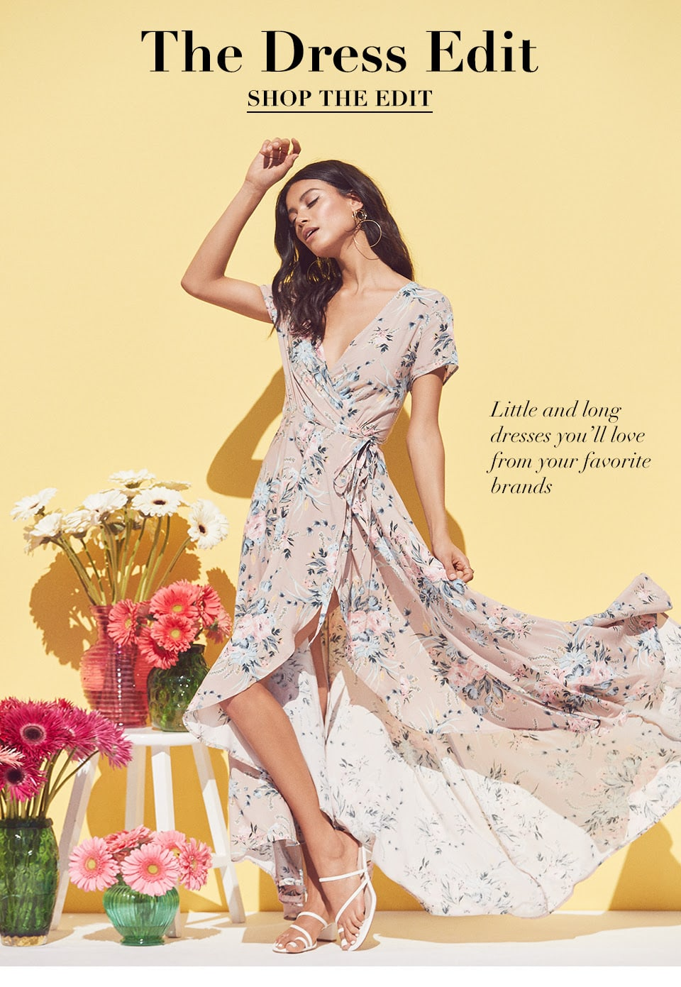THE DRESS EDIT. LITTLE AND LONG DRESSES YOU'LL LOVE FROM YOUR FAVORITE BRANDS. SHOP THE EDIT
