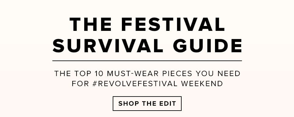 The festival survival guide. The top 10 must-wear pieces you need for #revolvefestival weekend. Shop the edit.