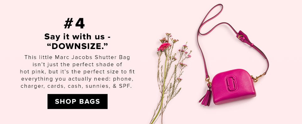 """#4 Say it with us - """"DOWNSIZE"""".  This little Marc Jacobs Shutter Bag isn't just the perfect shade of hot pink, but it's the perfect size to fit everything you actually need: phone, charger, cards, cash, sunnies, & SPF.  SHOP BAGS"""