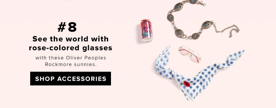 #8 See the world with rose-colored glasses with these Oliver Peoples Rockmore sunnies. SHOP ACCESSORIES
