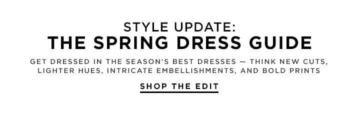 Style Update: The Spring Dress Guide - Shop the Edit