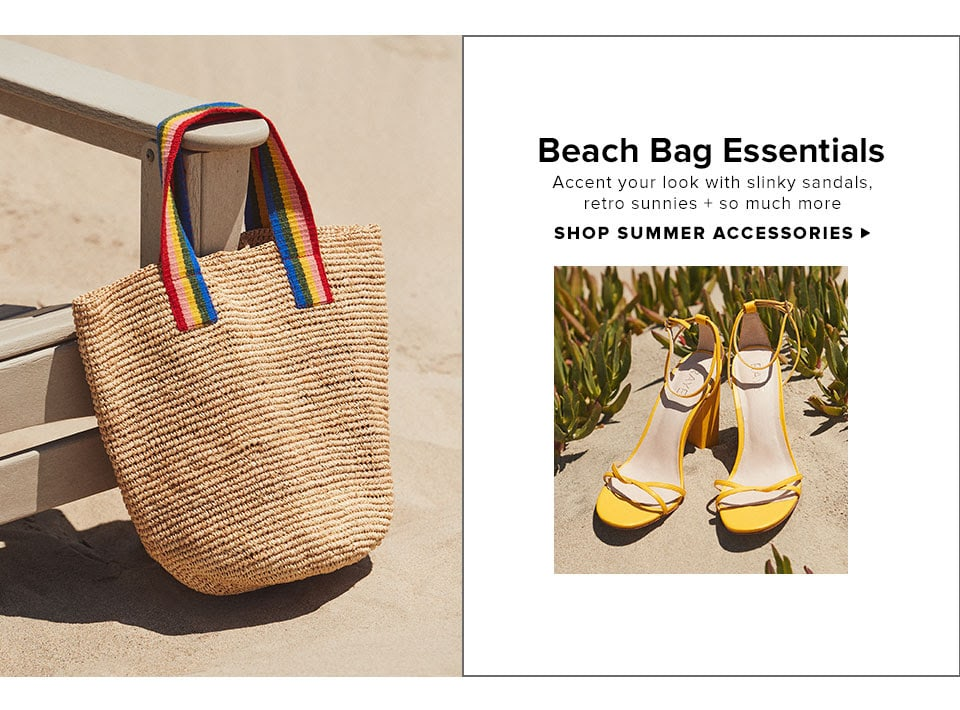 Beach Bag Essentials. Accent your look with slinky sandals, retro sunnies + so much more. Shop Summer Accessories.