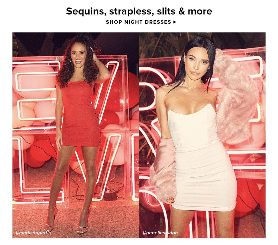 Sequins, strapless, slits & more. Shop Night Dresses.