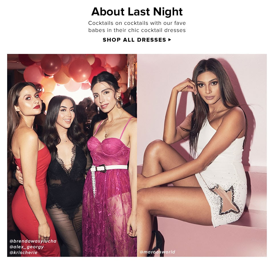 About Last Night. Cocktails on cocktails with our fave babes in their chic cocktail dresses. Shop Now.