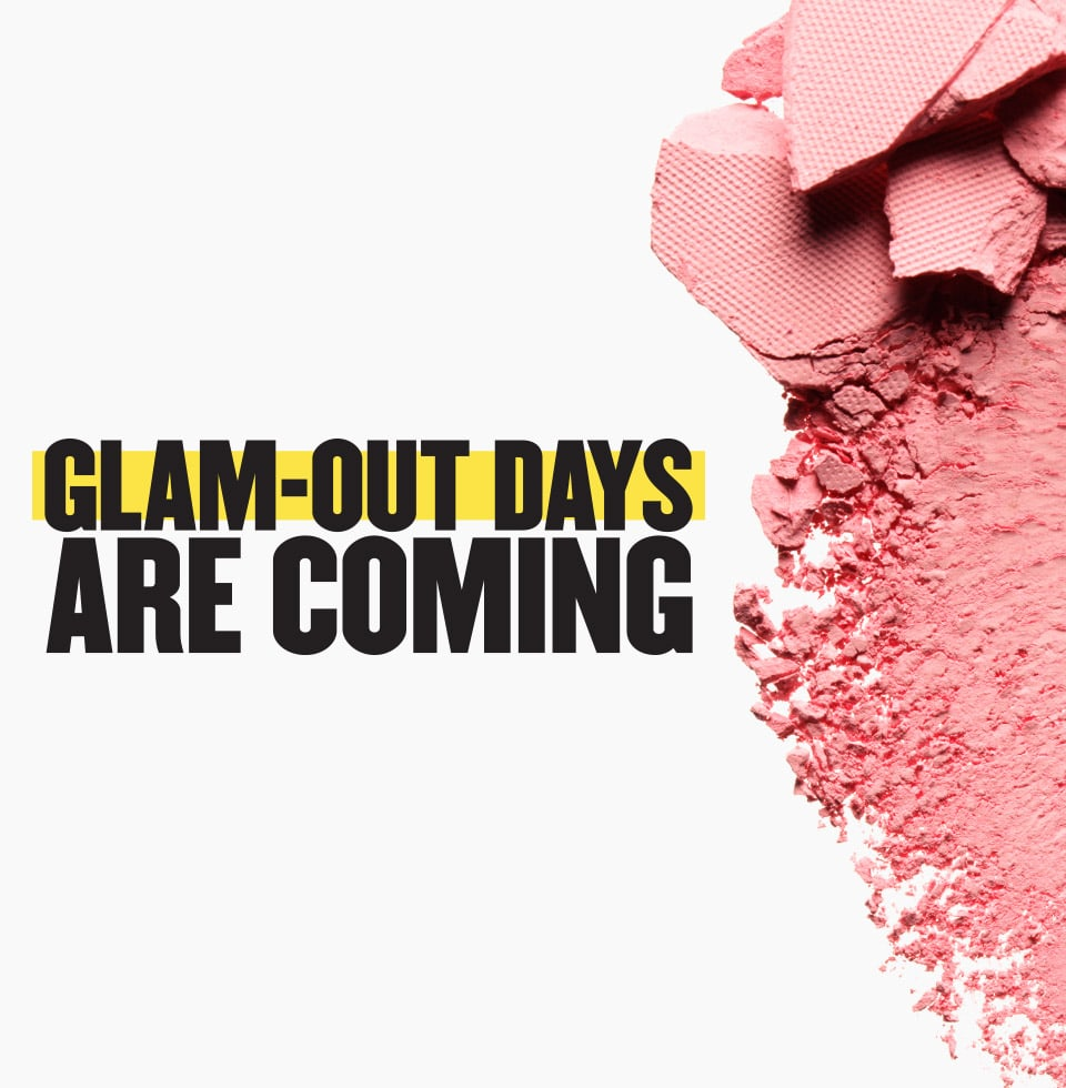 Join us for Glam-Out Days, a celebration of beauty with free samples, gifts with purchase and more during Anniversary Sale.