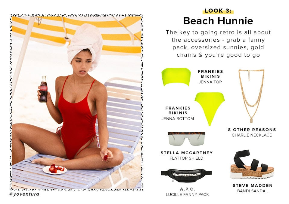 Look 3: Beach Hunnie The key to going retro is all about the accessories - grab a fanny pack, oversized sunnies, gold chains & you're good to go.