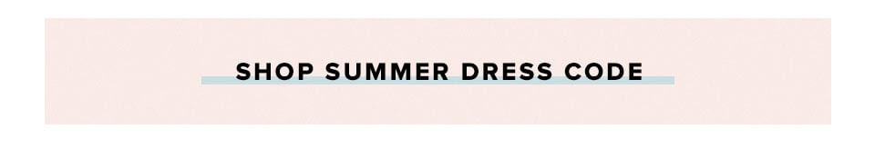Shop Summer Dress Code