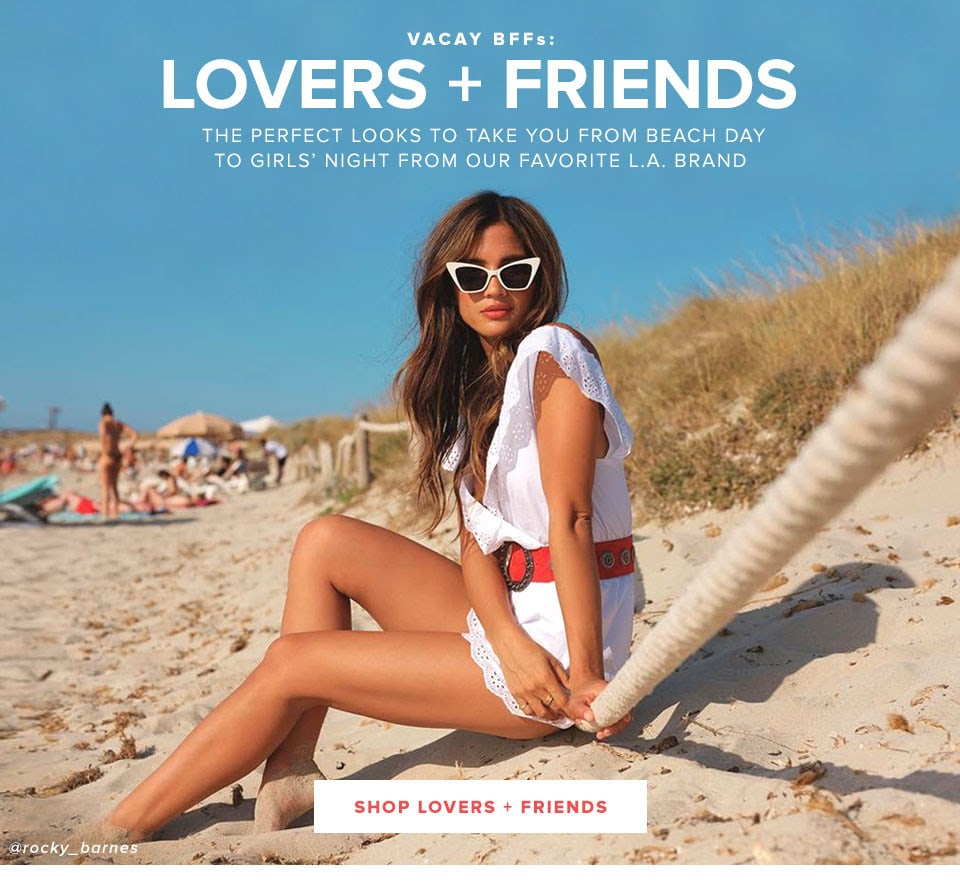 Vacay BFFs: Lovers + Friends. The perfect looks to take you from beach day to girls' night from our favorite L.A. brand. Shop Lovers + Friends.