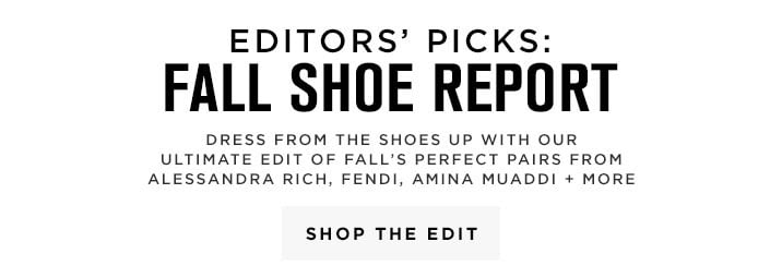 Editors Picks Fall Shoe Report - Shop The Edit