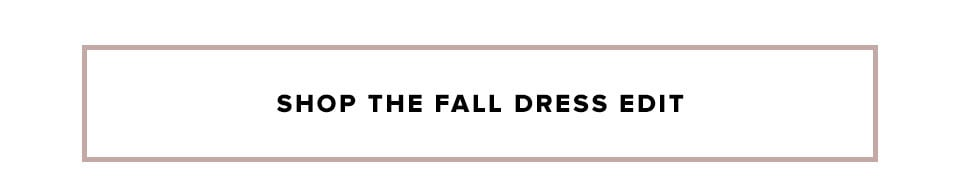 Shop the fall dress edit.