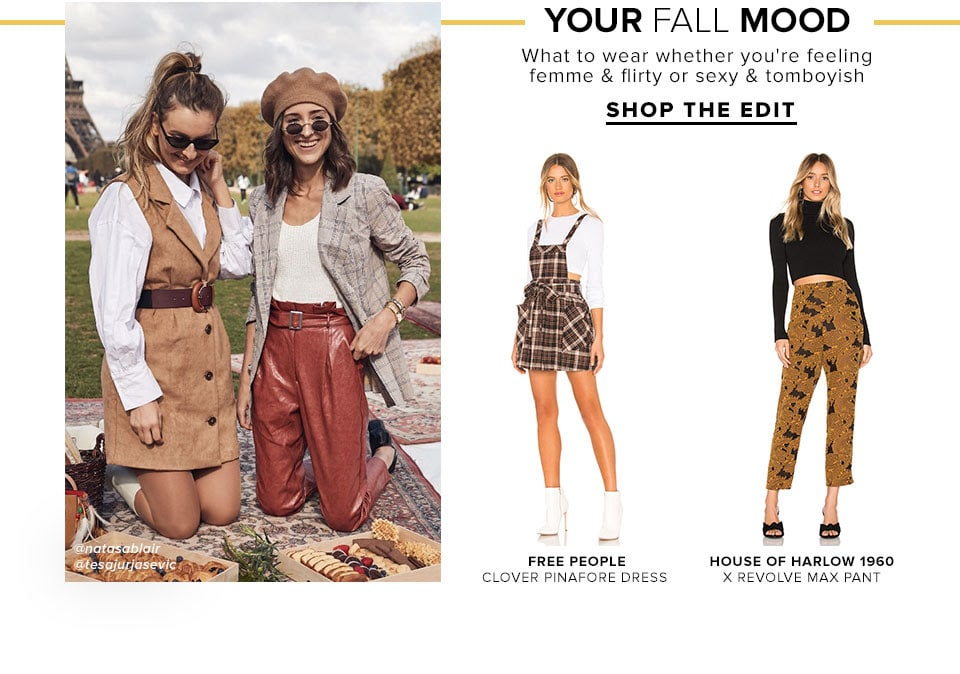 Your Fall Mood. What to wear whether you're feeling femme & flirty or sexy & tomboyish. Shop The Edit.