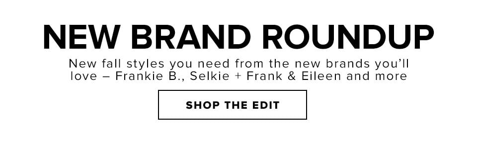 NEW BRAND ROUNDUP - SHOP THE EDIT