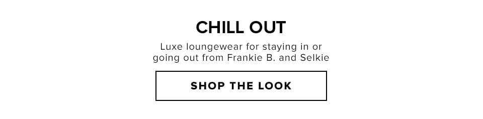 Chill Out - Shop the Look
