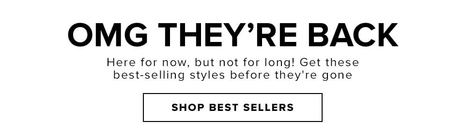 OMG THEY'RE BACK! shop best sellers