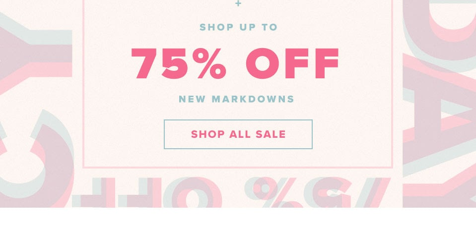 + New Markdowns up to 75% Off. Shop All Sale.