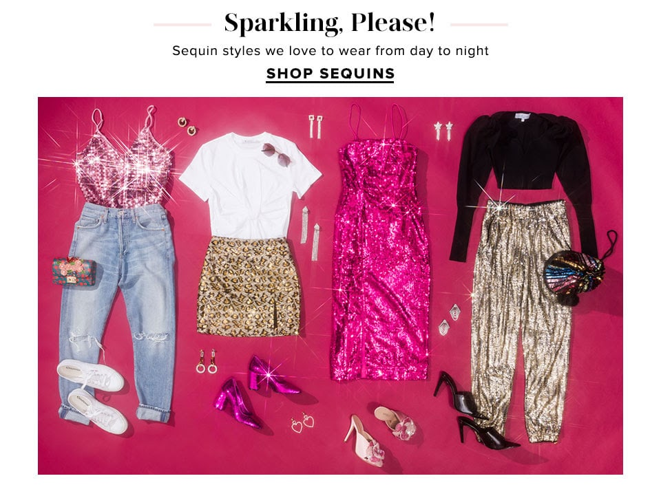 Sparkling, Please! Sequin styles we love to wear from day to night. Shop Sequins.