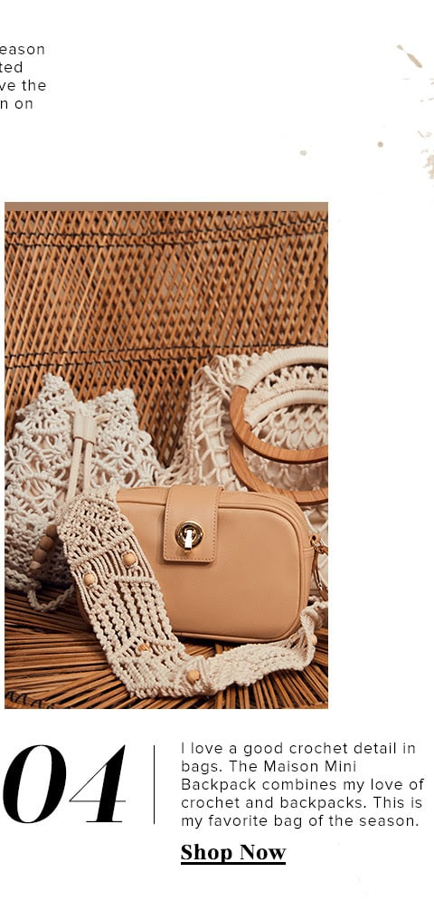 4. I love a good crochet detail in bags. The Mini Maison Backpack combines my love of crochet and backpacks. This is my favorite bag of the season. SHOP NOW