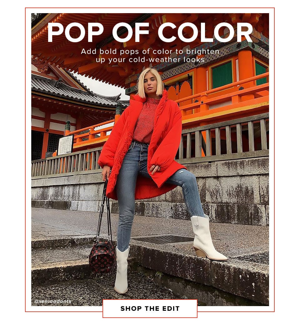 Pop of Color. Add bold pops of color to brighten up your cold-weather looks/ Shop the edit.