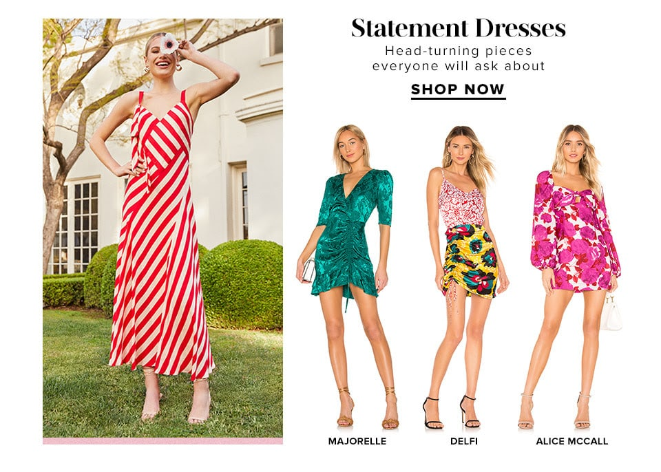 Statement Dresses. Head-turning pieces everyone will ask about. Shop Now.