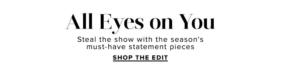 All Eyes on You. Shop The Edit