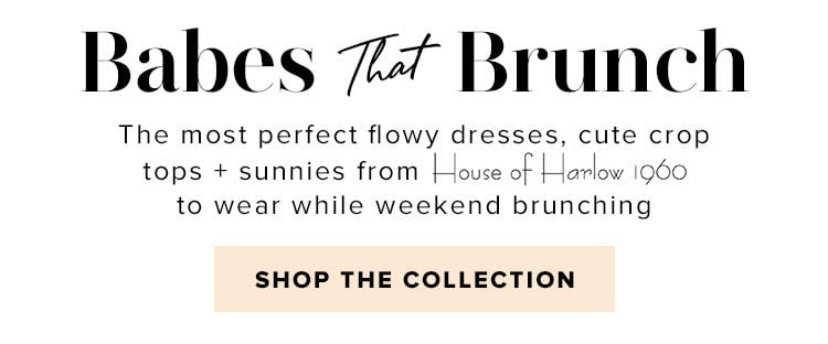 Babes That Brunch. The most perfect flowy dresses, cute crops + sunnies from House of Harlow 1960 to wear while weekend brunching. Shop the collection.