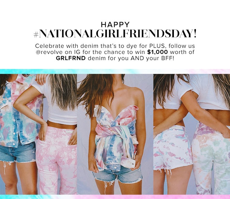 Happy National Girlfriends Day! Celebrate every babe in your squad with denim that's to dye for from GRLFRND. SHOP GRLFRND.
