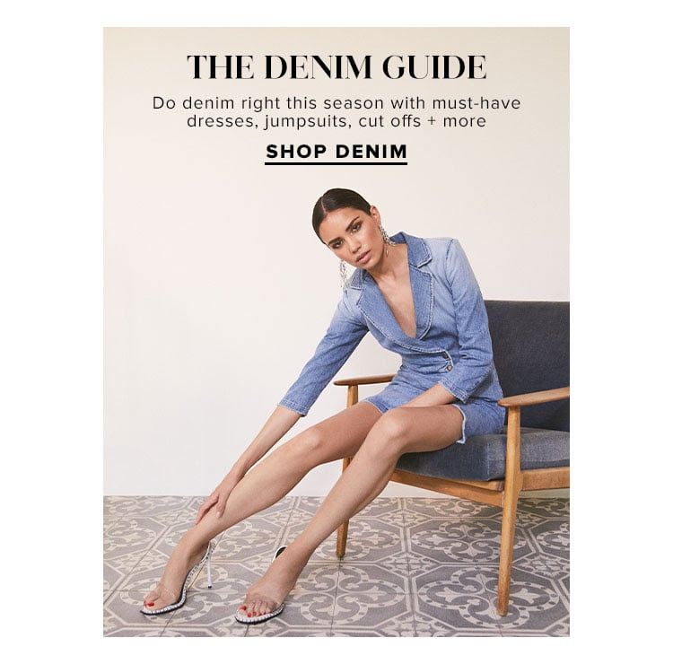The Denim Guide. Do denim right this season with must-have dresses, jumpsuits, cut offs + more. SHOP DENIM