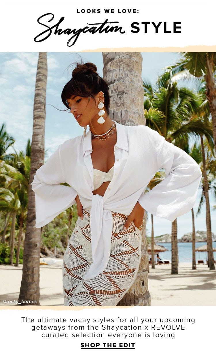 Looks We Love: Shaycation Style. The ultimate vacay styles for all your upcoming getaways. SHOP THE EDIT.