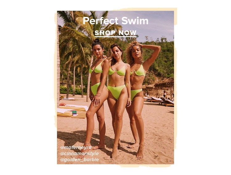 Perfect Swim. SHOP NOW.