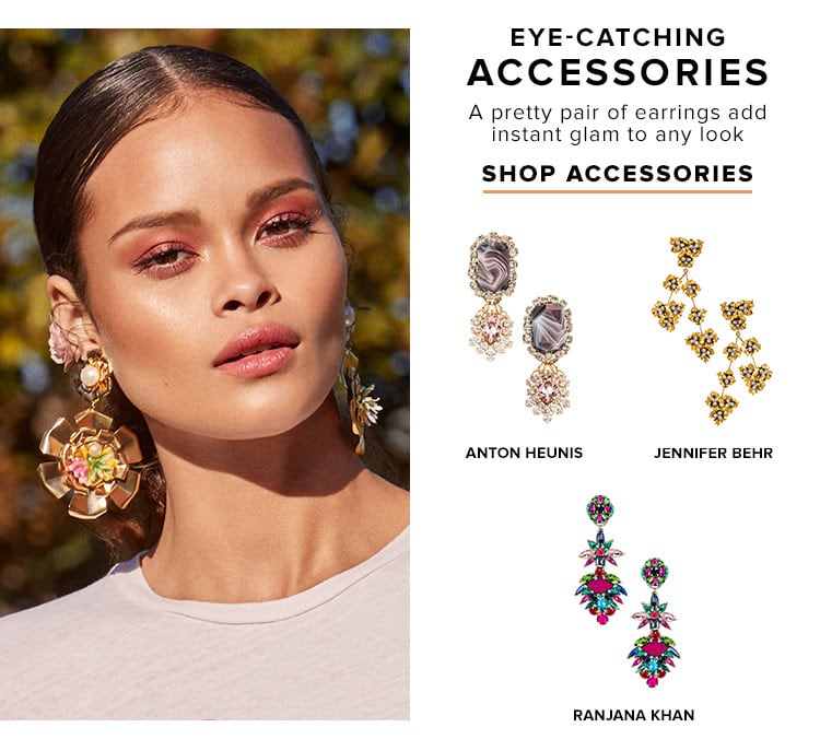 Eye-Catching Accessories. A pretty pair of earrings add instant glam to any look. Shop accessories.