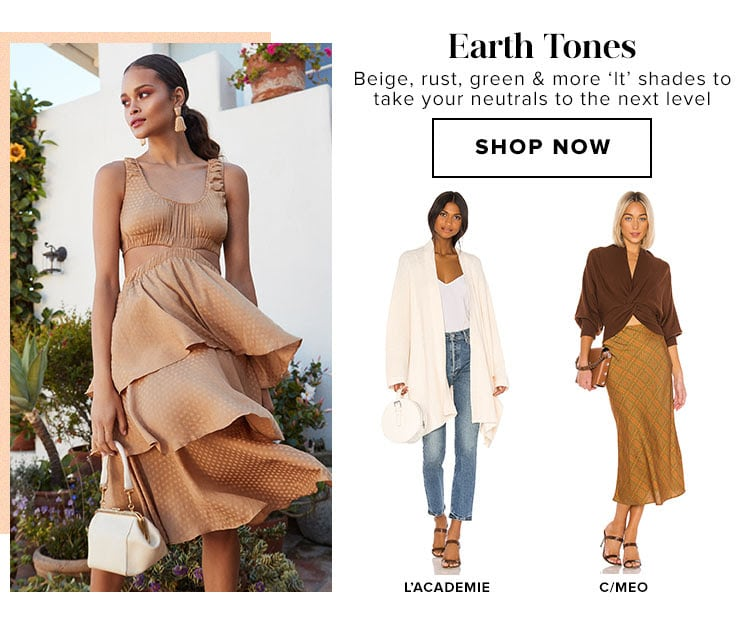 Earth Tones. Beige, rust, green & more 'It' shades to take your neutrals to the next level. Shop now.