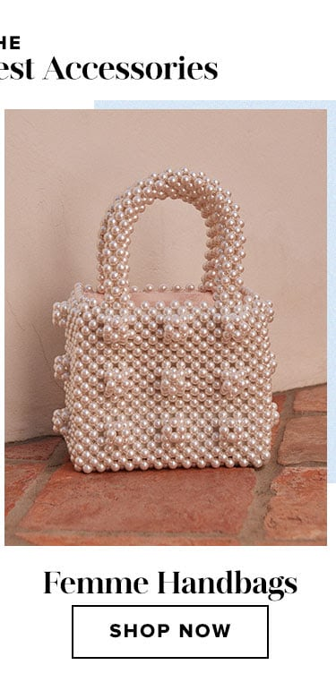The Latest & Greatest Accessories. Femme Handbags. Shop now.