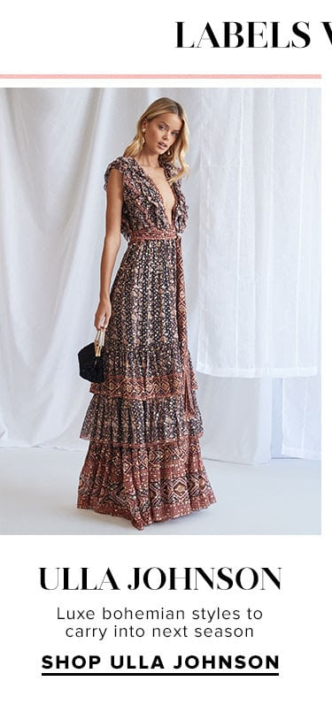 Labels We Love: Ulla Johnson. Luxe bohemian styles to carry into next season. Shop Ulla Johnson.
